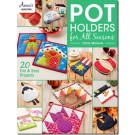 Pot Holders for All Seasons - 20 Fun & Easy Projects, Templates included