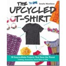 THE UPCYCLED T-SHIRT: 28 Easy-to-Make Projects That Save the Planet • Clothing, Accessories, Home Decor & Gifts by Jenelle Montilone