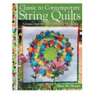 Classic to Contemporary String Quilts: Techniques, Inspiration & 16 Projects For Strip Quilting by Mary M. Hogan