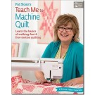 Pat Sloan's Teach Me to Machine Quilt: Learn the Basics of Walking Foot and Free-Motion Quilting by Pat Sloan
