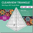 CLEARVIEW TRIANGLE MINI SUPER 60 ° ACRYLIC RULER: Perfect for 60° designs. Cut 120° angles quickly