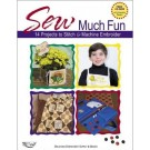 Sew Much Fun 14 Projects to stitch& Machine Embroider