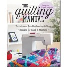 THE QUILTING MANUAL: Techniques, Troubleshooting & More * 100 + Designs for Hand & Machine Quilts included