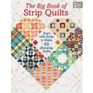 The Big Book of Strip Quilts: Start with Strips to Make 60 Stunning Quilts by Karen M. Burns