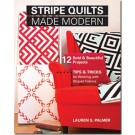 STRIPE QUILTS MADE MODERN: 12 Bold & Beautiful Projects • Tips & Tricks for Working with Striped Fabrics by Lauren S. Palmer