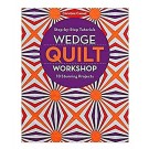 Wedge Quilt Workshop: Step-by-Step Tutorials - 10 Stunning Projects by Christina Cameli