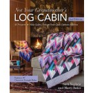 Not Your Grandmother's Log Cabin, 2nd Edition: 36 Projects * New Quilts, Design-Your-Own Options & More
