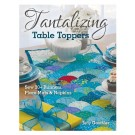 Tantalizing Table Toppers (Sew 20+ Runners, Place Mats & Napkins) by Judy Gauthier