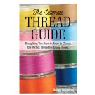 The Ultimate Thread Guide by Becky Goldsmith - Everything You Need to Know to Choose the Perfect Thread for Every Project!