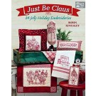 Just Be Claus: 24 Jolly Holiday Embroideries by Robin Kingsley