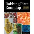 Rubbing Plate Rounded Book:  Create Textured Treasures From Fabric, Paper, Clay,  Metal And  Paint