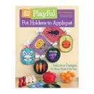 52 Playful Pot Holders to Applique - Delicious Designs for Every Week of the Year By Kim Schaefer
