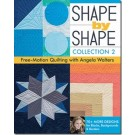 Shape By Shape, Collection 2: Free Motion Quilting with Angela Walters 70 More Designs For Blocks, Backgrounds & Borders