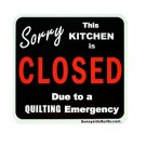 "Sorry This Kitchen Is Closed Due To A Quilting Emergency Magnet, 5.25"" x 5.25"""
